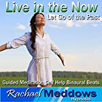 Let Go of the Past Hypnosis: Live in the Moment, Guided Meditation, Self-Help Subliminal, Binaural Beats | Rachael Meddows
