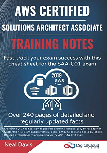 AWS Certified Solutions Architect Associate Training Notes 2019: Fast-track your exam success with the ultimate cheat sheet for the SAA-C01 exam (Aws Certified Solutions Architect Associate Practice Exam)
