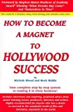 How to Become a Magnet to Hollywood Success, Michele Blood and Rock Riddle, 1890679348