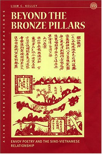 Beyond The Bronze Pillars: Envoy Poetry And The Sino-Vietnamese Relationship (Asian Interactions and (Verse Pillar)