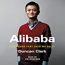 Alibaba: The House That Jack Ma Built Audiobook by Duncan Clark Narrated by Jim Meskimen