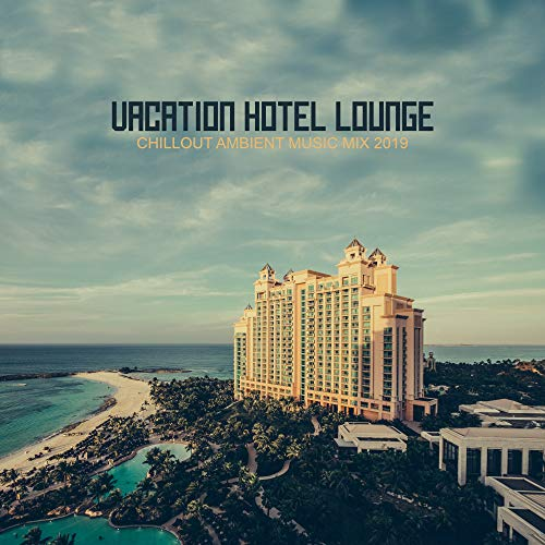 Vacation Hotel Lounge Chillout Ambient Music Mix 2019 (The Best Chill Out Music)