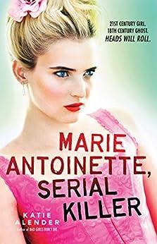 Marie Antoinette, Serial Killer by [Alender, Katie]