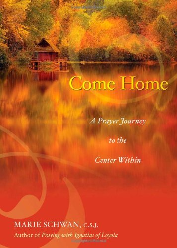 Come Home  A Prayer Journey To The Center Within