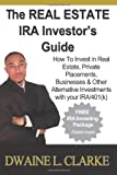 The Real Estate Ira Investor's Guide, Dwaine L. Clarke, 147746199X