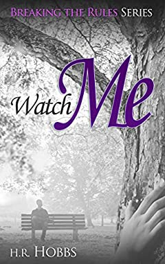 Watch Me (Breaking the Rules Series Book 3)