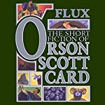 Flux: Tales of Human Futures: Book Two of Maps in a Mirror | Orson Scott Card