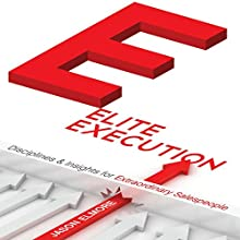 Elite Execution: Disciplines & Insights for Extraordinary Salespeople Audiobook by Jason Elmore Narrated by A. J. Morrison