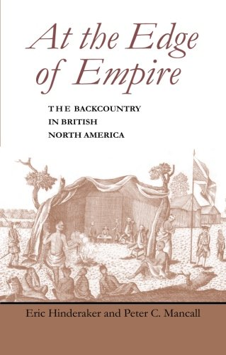 At the Edge of Empire: The Backcountry in British North America (Regional Perspectives on Early America)