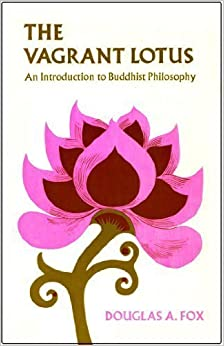 The Vagrant Lotus: An Introduction to Buddhist Philosophy