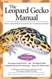 The Leopard Gecko Manual: From The Experts At Advanced Vivarium Systems