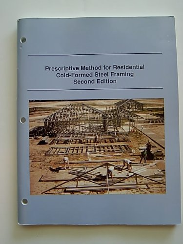 Prescriptive Method for Residential Cold-Formed Steel Framing [Second Edition] by American Iron and Steel Institute