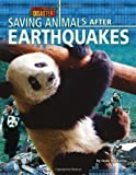 Saving Animals After Earthquakes (Rescuing Animals from Disasters)