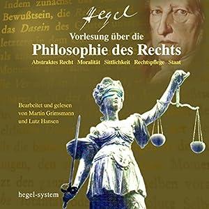 Vorlesung über die Philosophie des Rechts: Abstraktes Recht / Moralität / Sittlichkeit / Rechtspflege / Staat Hörbuch