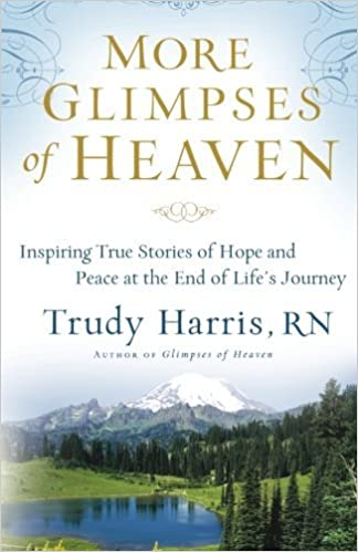 Book More Glimpses of Heaven: Inspiring True Stories of Hope and Peace at the End of Life's Journey by Trudy RN Harris (November 01,2010)