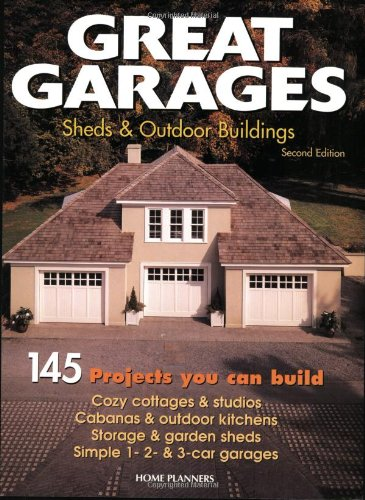 Great Garages, Sheds & Outdoor Buildings: 145 Projects You Can Build