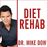 Diet Rehab: 28 Days to Finally Stop Craving the Foods That Make You Fat | Dr. Mike Dow,Antonia Blyth