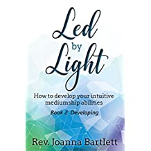 Led by Light: How to develop your intuitive mediumship abilities, book 2: Developing