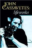 John Cassavetes: Life Works