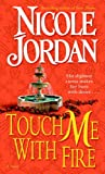 Touch Me with Fire, Nicole Jordan, 0804119872