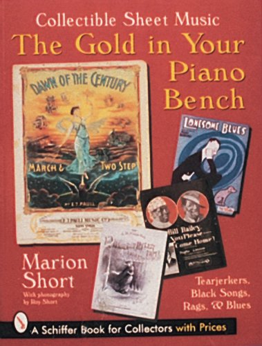 The Gold in Your Piano Bench: Collectible Sheet Music-Tearjerkers, Black Songs, Rags, Blues (Schiffer Book for Collectors) - Antique Vintage Sheet Music