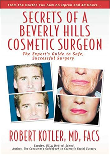 Secrets of a Beverly Hills Cosmetic Surgeon: The Expert's Guide to