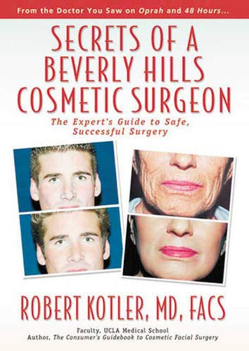 Secrets of a Beverly Hills Cosmetic Surgeon: The Expert's Guide to Safe, Successful Surgery (Best Plastic Surgeons In Beverly Hills)