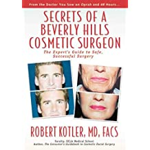 Secrets of a Beverly Hills Cosmetic Surgeon: The Expert's Guide to Safe, Successful Surgery