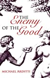 The Enemy of the Good, Michael Arditti, 1906413045