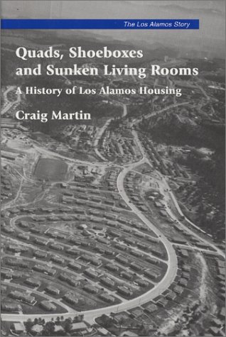 Download Quads, Shoeboxes and Sunken Living Rooms: A History of Los Alamos Housing (The Los Alamos Story, Monograph 4) PDF