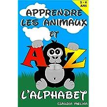 APPRENDRE LES ANIMAUX ET L'ALPHABET (French Edition)