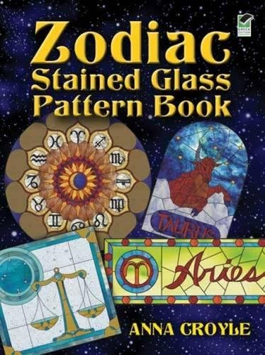 Zodiac Stained Glass Pattern Book (Dover Stained Glass - Stained Zodiac Glass