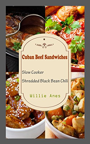 Cuban Beef Sandwiches : Slow Cooker Shredded Black Bean Chili by Willie  Anes