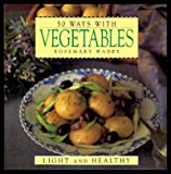 50 Ways with Vegetables, Rosemary Wadey, 0517120127