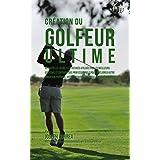 Création du Golfeur Ultime: Réaliser les secrets et astuces utilisés par les meilleurs golfeurs et entraîneurs professionnels pour améliorer votre Condition Physique, votre Nutrition (French Edition)
