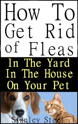 Get Rid Of Fleas How To Get Rid Of Fleas In The Yard House And On