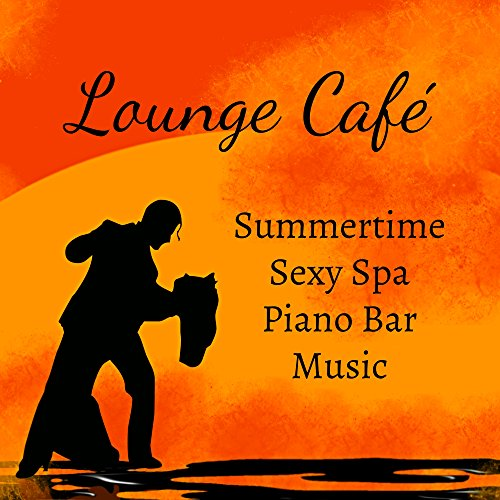 (Lounge Café - Summertime Sexy Piano Bar Spa Music with Lounge Chill Jazz Relaxing Sounds)