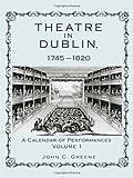 Theatre in Dublin, 1745-1820 : A Calendar of Performances, Greene, John C., 1611461081