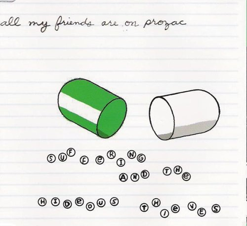 all-my-friends-are-on-prozac-by-suffering-the-hideous-thieves-2005-07-19