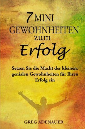 7 Mini-Gewohnheiten zum Erfolg: Setzen Sie die Macht der kleinen, genialen Gewohnheiten für Ihren Erfolg ein (German Edition) pdf epub