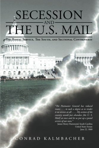 Secession and The U.S. Mail: The Postal Service, The South, and Sectional Controversy