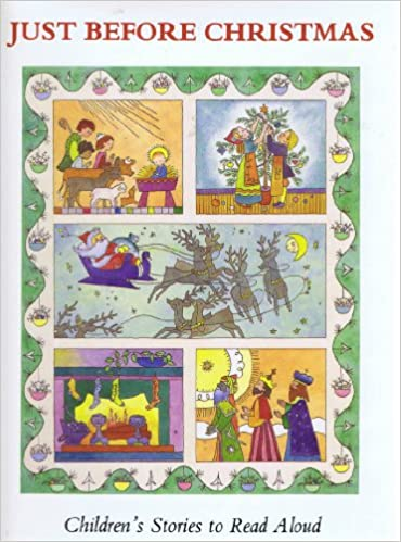 Buy Just Before Christmas Children S Stories To Read Aloud Book Online At Low Prices In India Just Before Christmas Children S Stories To Read Aloud Reviews Ratings Amazon In