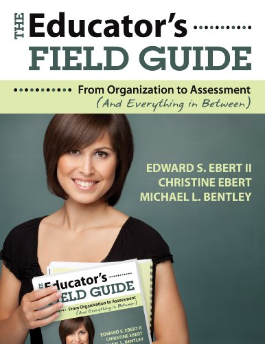 The Educator's Field Guide: An Introduction to Everything from Organization to Assessment