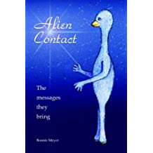 Alien Contact: The messages they bring by Bonnie Meyer (14-Feb-2006) Paperback
