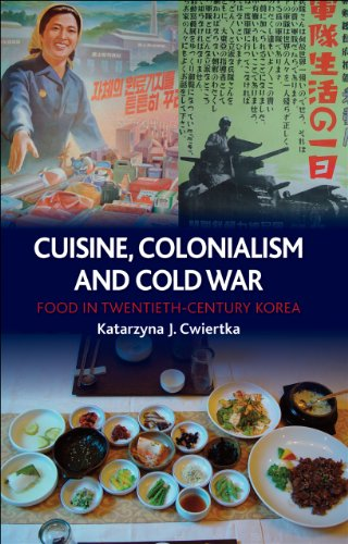 Cuisine, Colonialism and Cold War: Food in Twentieth-Century Korea by Katarzyna J. Cwiertka