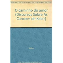 O caminho do amor (Discursos Sobre As Cancoes de Kabir)