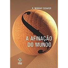 Afinação Do Mundo, A – 2ª Edição (Portuguese Edition)