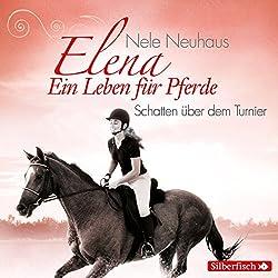 Schatten über dem Turnier (Elena: Ein Leben für Pferde 3)