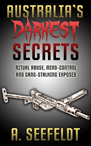 Australia's Darkest Secrets: Ritual Abuse, Mind-Control and Gang-Stalking Exposed