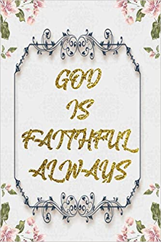 god is faithful always lined journal flower lined diary